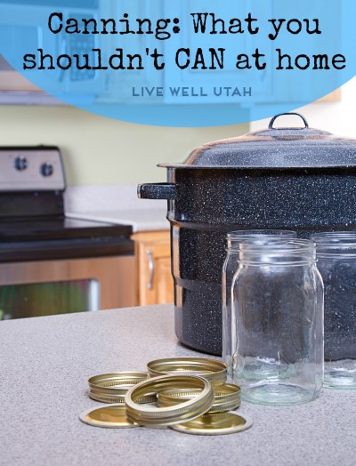 What you shouldn't can at home - LiveWellUtah.org