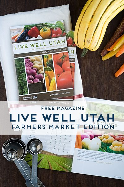 Free Magazine | Live Well Utah Farmers Market Edition